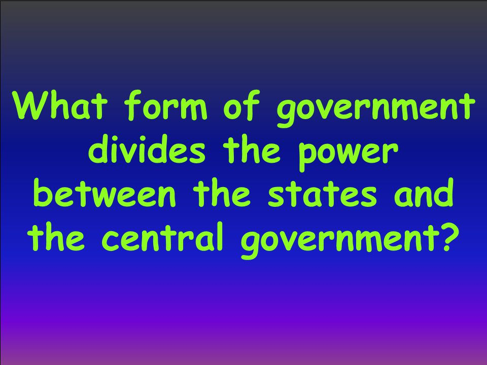 What form of government divides the power between the states and the central government