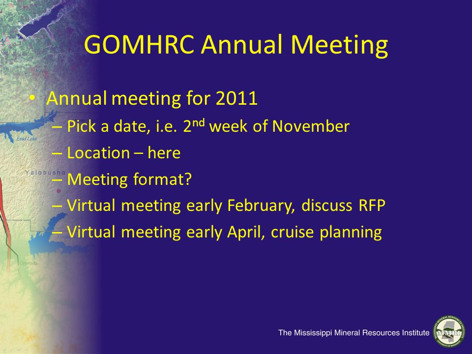 GOMHRC Annual Meeting Annual meeting for 2011 – Pick a date, i.e. 2 nd week of November – Location – here – Meeting format? – Virtual meeting early Fe