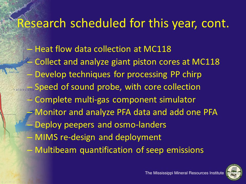 Research scheduled for this year, cont. – Heat flow data collection at MC118 – Collect and analyze giant piston cores at MC118 – Develop techniques fo