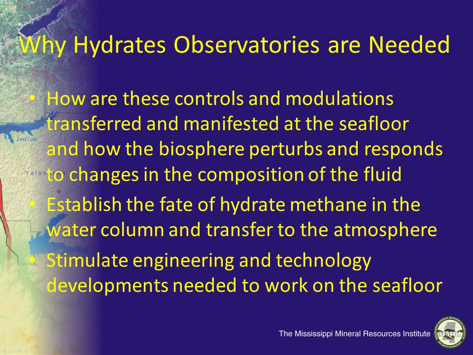 Why Hydrates Observatories are Needed How are these controls and modulations transferred and manifested at the seafloor and how the biosphere perturbs