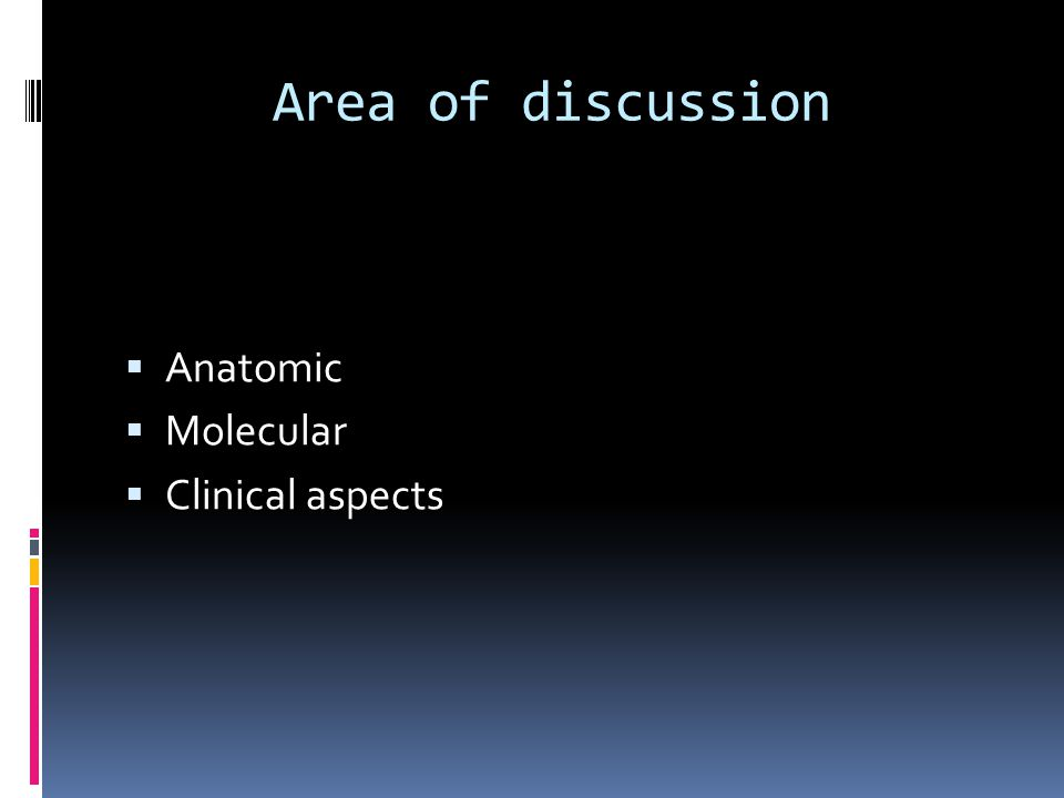 Area of discussion  Anatomic  Molecular  Clinical aspects
