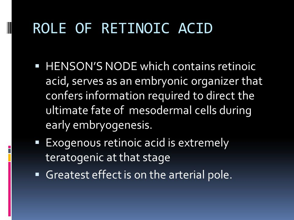 ROLE OF RETINOIC ACID  HENSON'S NODE which contains retinoic acid, serves as an embryonic organizer that confers information required to direct the ultimate fate of mesodermal cells during early embryogenesis.
