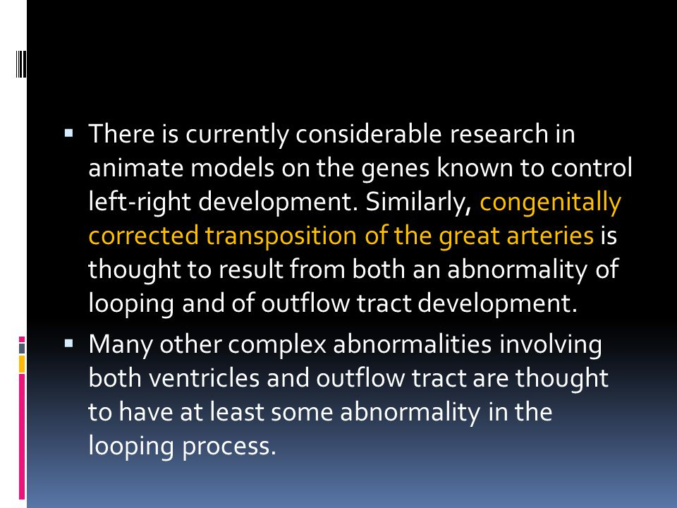  There is currently considerable research in animate models on the genes known to control left-right development.
