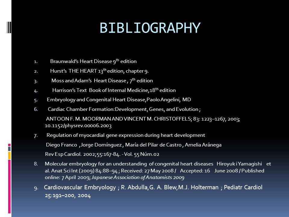 BIBLIOGRAPHY 1. Braunwald's Heart Disease 9 th edition 2.