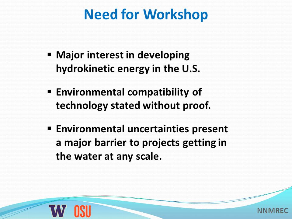 NNMREC Need for Workshop  Major interest in developing hydrokinetic energy in the U.S.