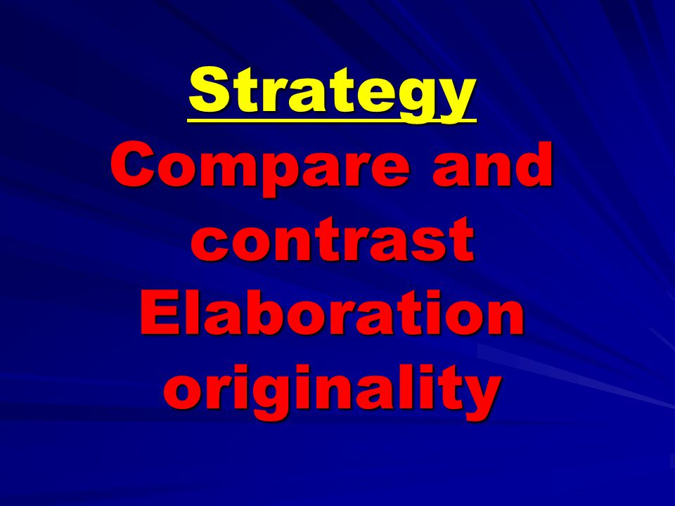 Strategy Compare and contrast Elaboration originality