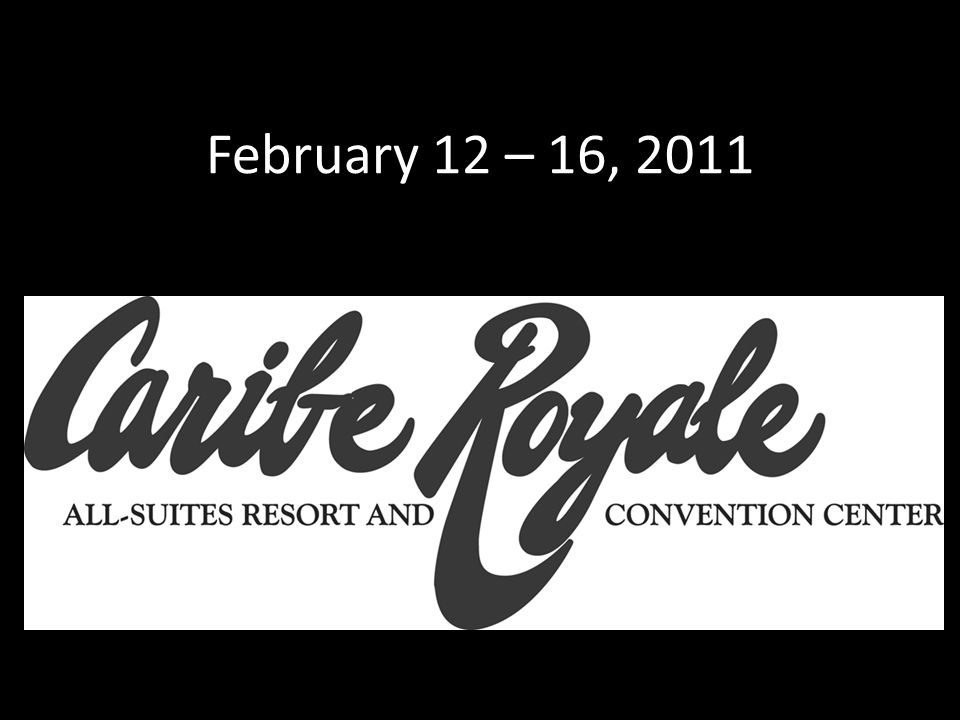 February 12 – 16, 2011
