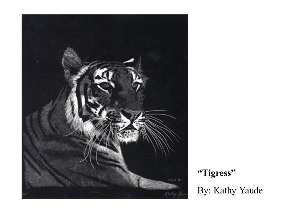 Tigress By: Kathy Yaude
