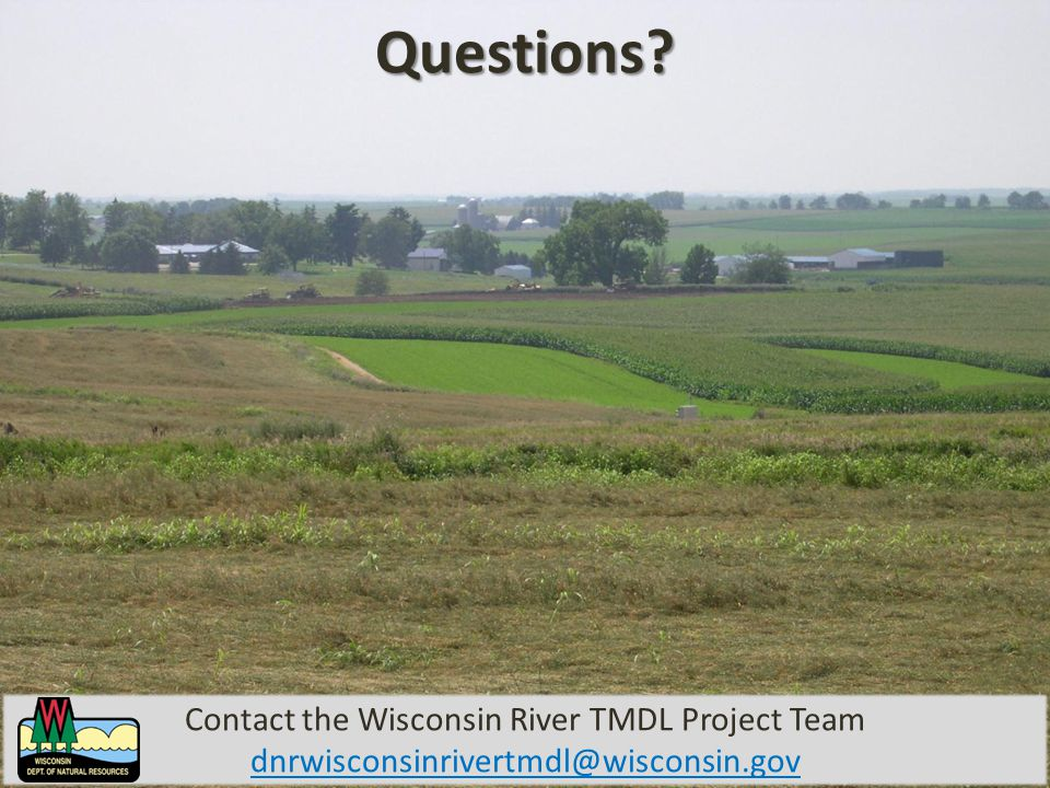 Questions Contact the Wisconsin River TMDL Project Team dnrwisconsinrivertmdl@wisconsin.gov
