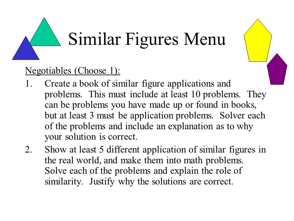 "Similar Figures Menu Imperatives (Do all 3): 1.Write a mathematical definition of ""Similar Figures."" It must include all pertinent vocabulary, address"