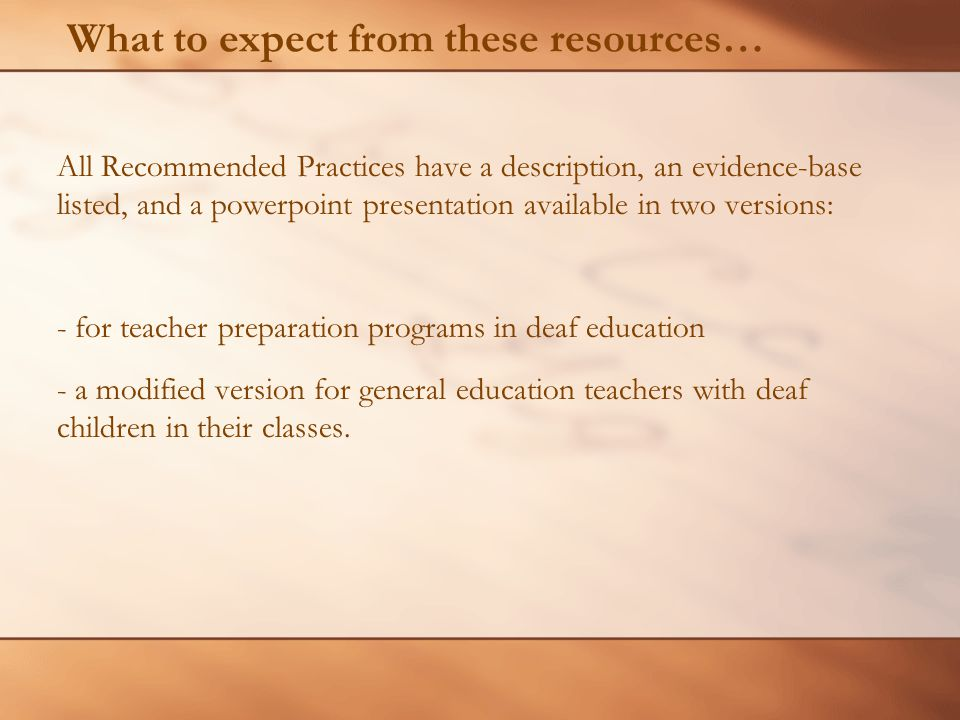 What to expect from these resources… All Recommended Practices have a description, an evidence-base listed, and a powerpoint presentation available in