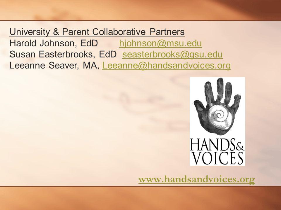 www.handsandvoices.org University & Parent Collaborative Partners Harold Johnson, EdD hjohnson@msu.eduhjohnson@msu.edu Susan Easterbrooks, EdD seasterbrooks@gsu.eduseasterbrooks@gsu.edu Leeanne Seaver, MA, Leeanne@handsandvoices.orgLeeanne@handsandvoices.org