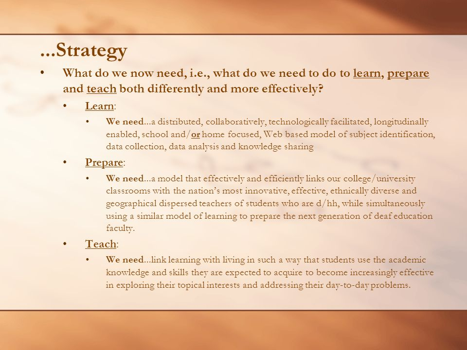 ...Strategy What do we now need, i.e., what do we need to do to learn, prepare and teach both differently and more effectively? Learn: We need...a dis