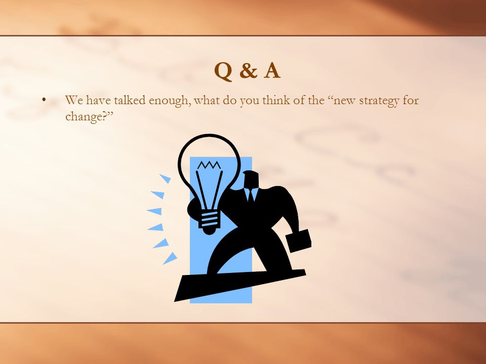 Q & A We have talked enough, what do you think of the new strategy for change?