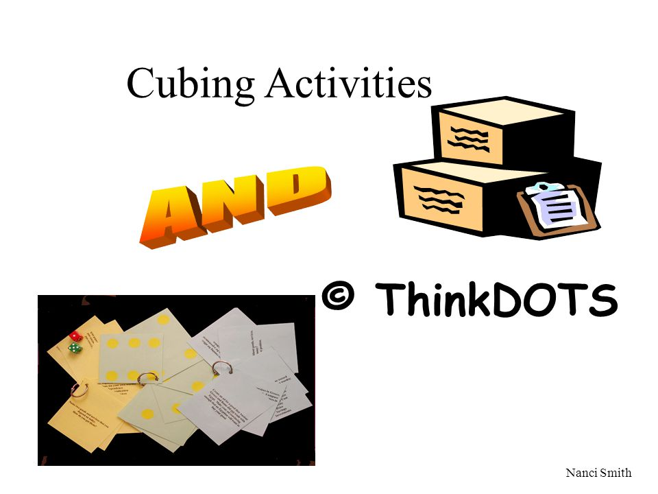 Cubing Activities © ThinkDOTS Nanci Smith