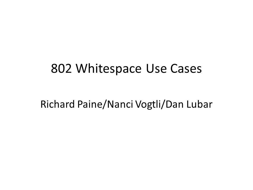 802 Whitespace Use Cases Richard Paine/Nanci Vogtli/Dan Lubar