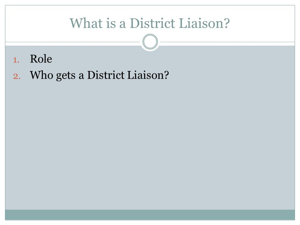 What is a District Liaison 1. Role 2. Who gets a District Liaison