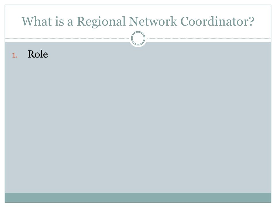 What is a Regional Network Coordinator 1. Role