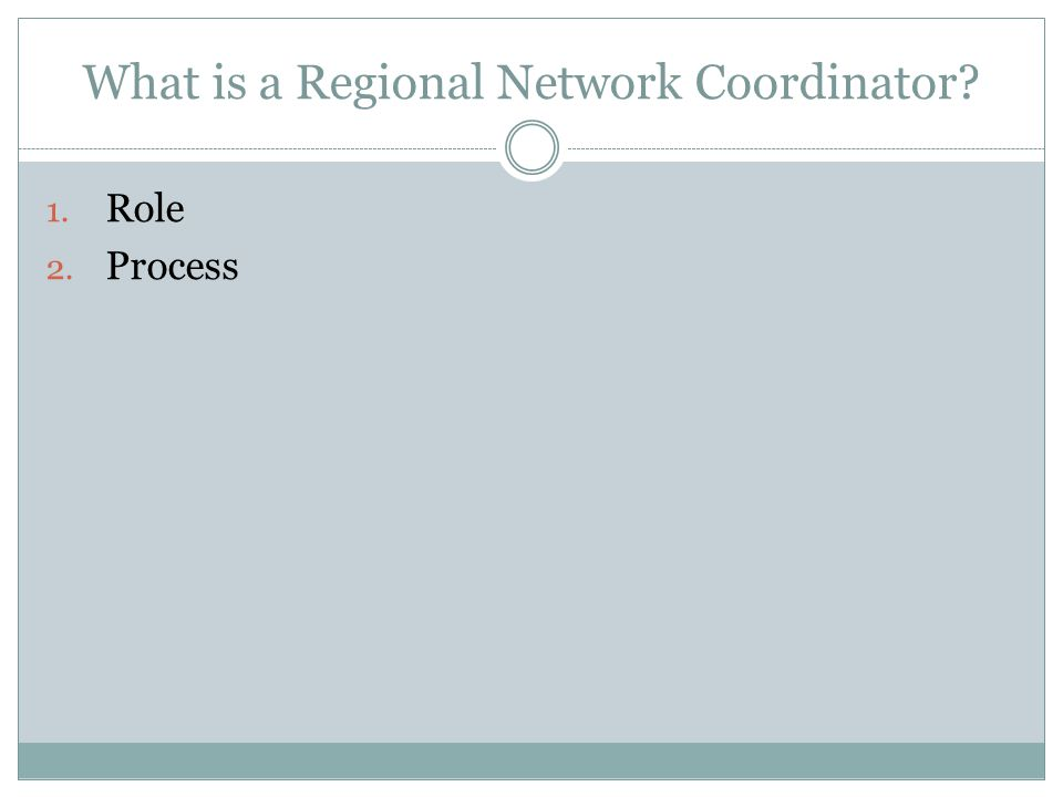 What is a Regional Network Coordinator 1. Role 2. Process