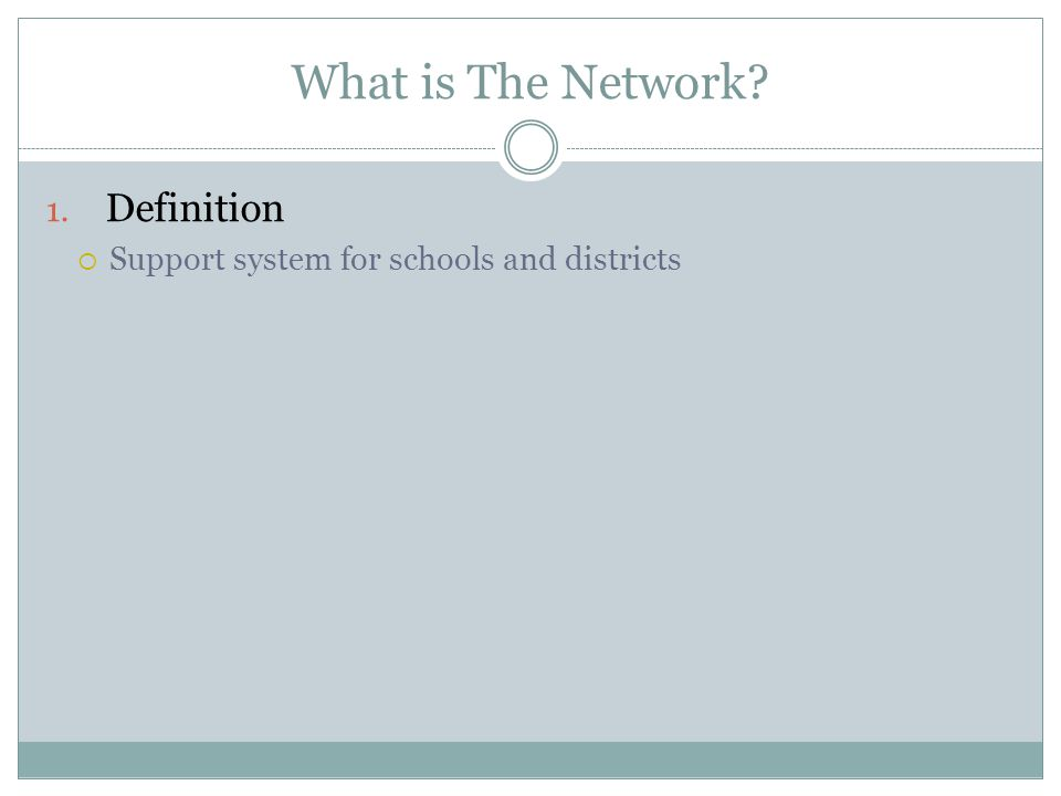 What is The Network 1. Definition  Support system for schools and districts