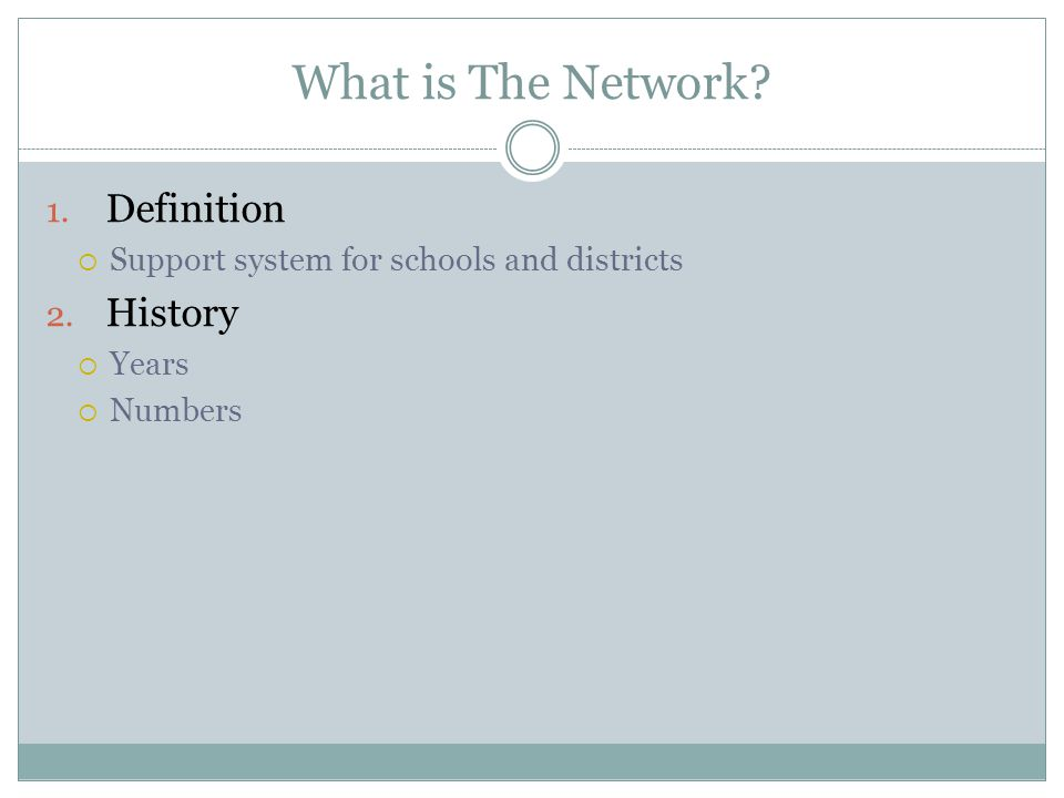 What is The Network.1. Definition  Support system for schools and districts 2.