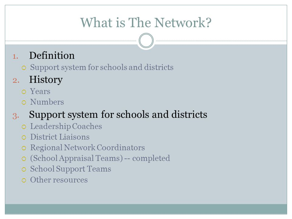 What is The Network. 1. Definition  Support system for schools and districts 2.