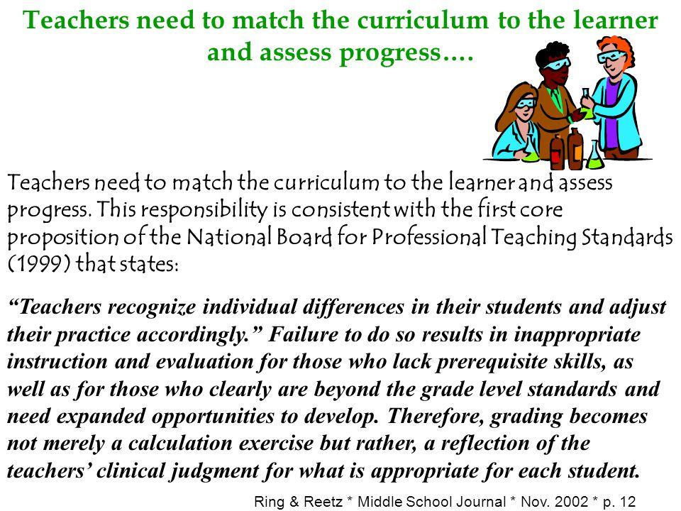 Teachers need to match the curriculum to the learner and assess progress…. Teachers need to match the curriculum to the learner and assess progress. T