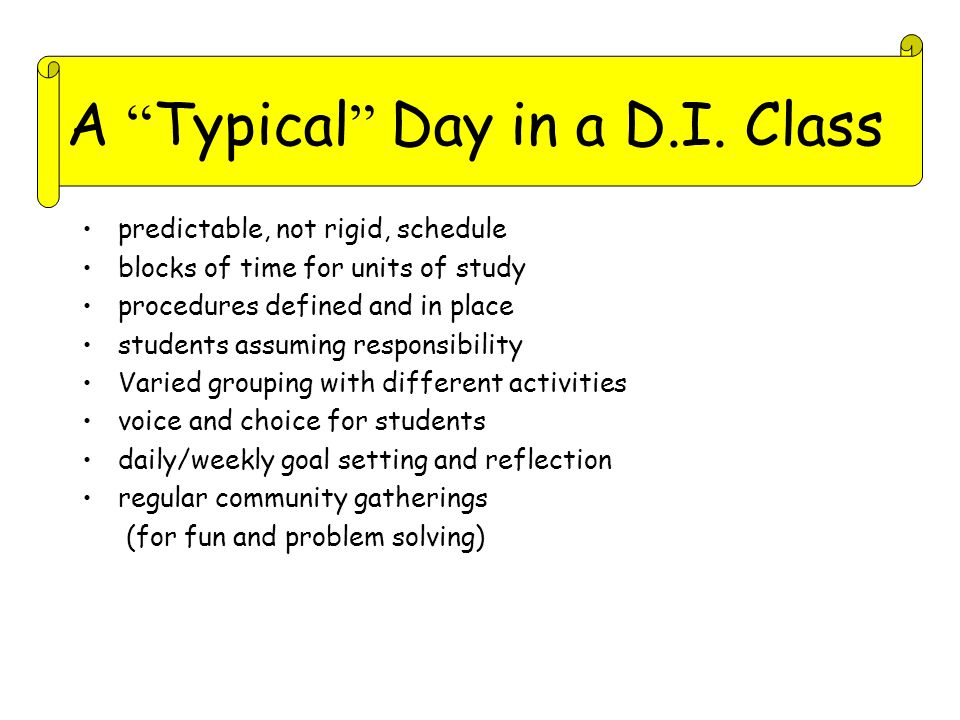 """A """" Typical """" Day in a D.I. Class predictable, not rigid, schedule blocks of time for units of study procedures defined and in place students assuming"""