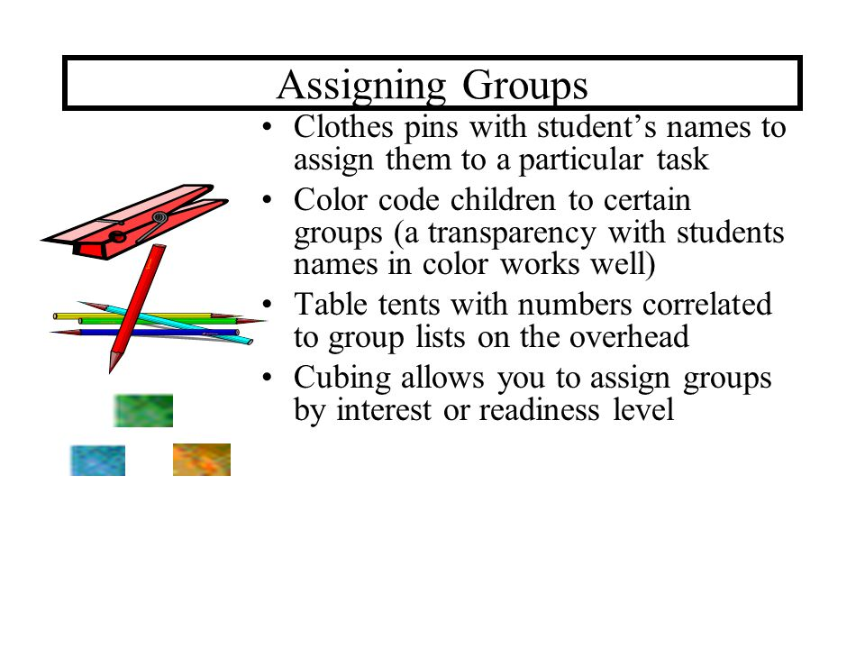 Assigning Groups Clothes pins with student's names to assign them to a particular task Color code children to certain groups (a transparency with stud