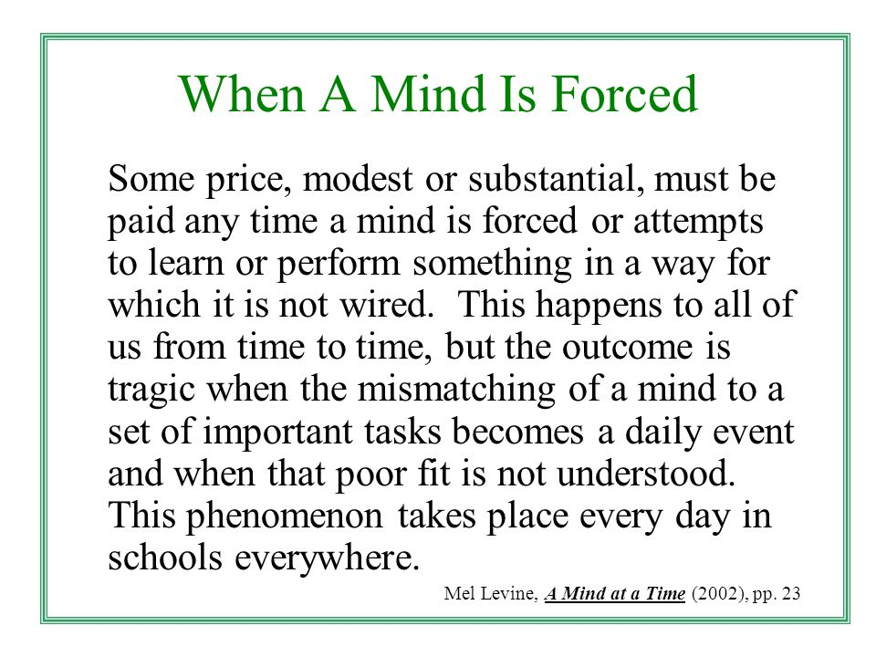 When A Mind Is Forced Some price, modest or substantial, must be paid any time a mind is forced or attempts to learn or perform something in a way for