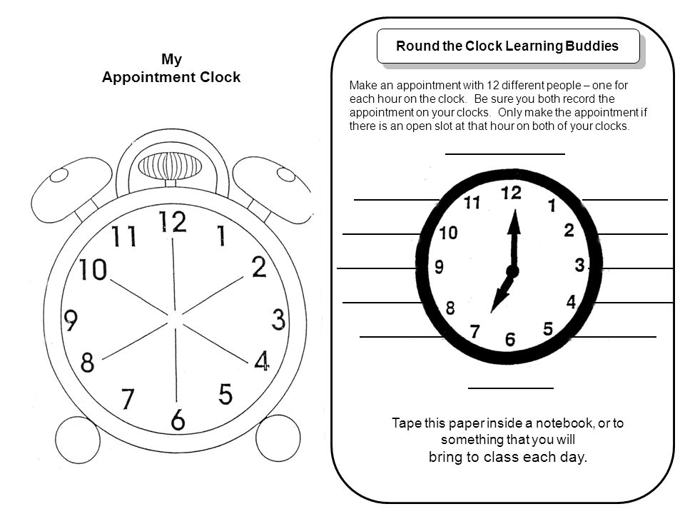 My Appointment Clock Round the Clock Learning Buddies Make an appointment with 12 different people – one for each hour on the clock. Be sure you both