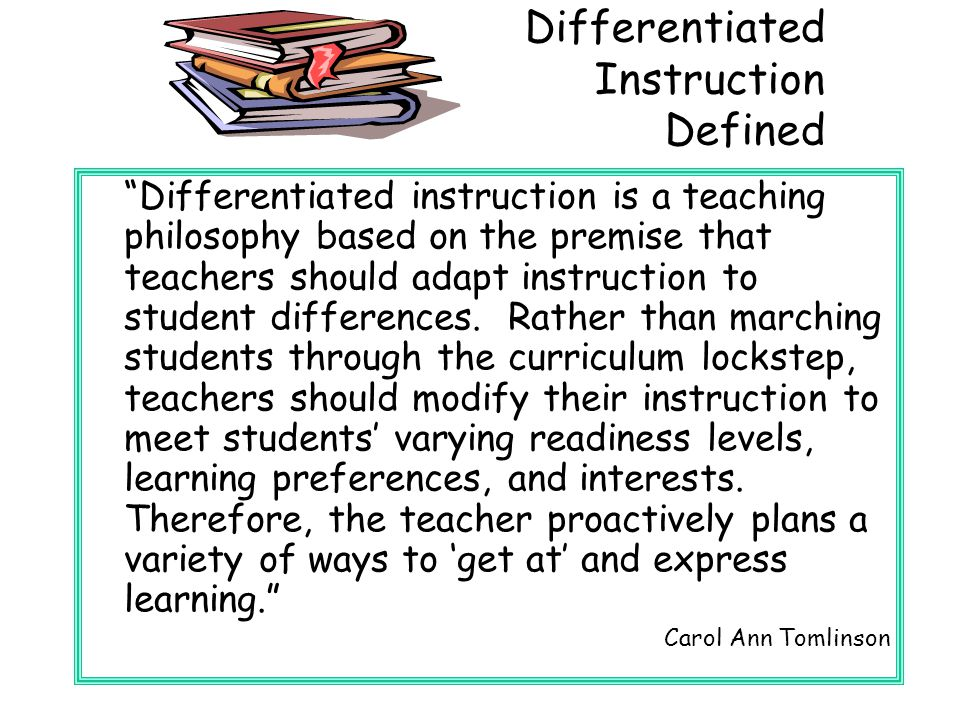 """Differentiated Instruction Defined """"Differentiated instruction is a teaching philosophy based on the premise that teachers should adapt instruction to"""