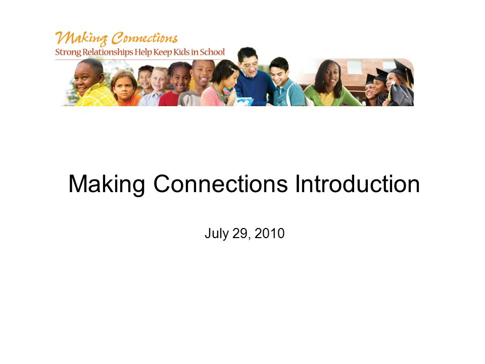 Making Connections Introduction July 29, 2010