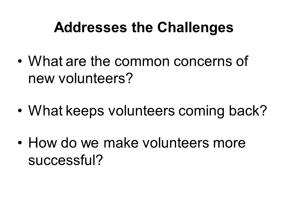 Addresses the Challenges What are the common concerns of new volunteers.