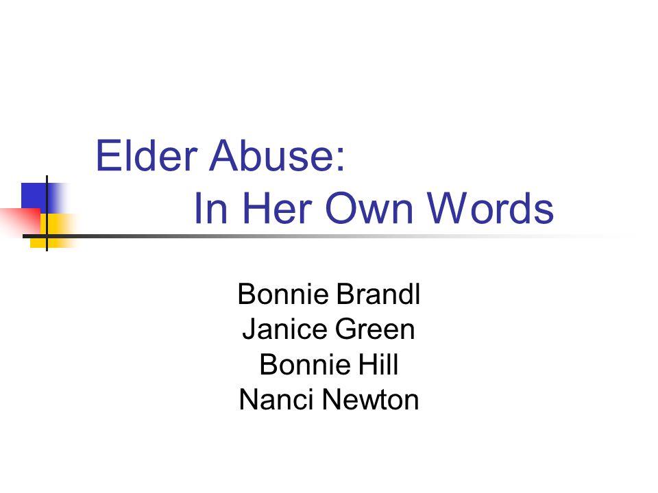 Elder Abuse: In Her Own Words Bonnie Brandl Janice Green Bonnie Hill Nanci Newton