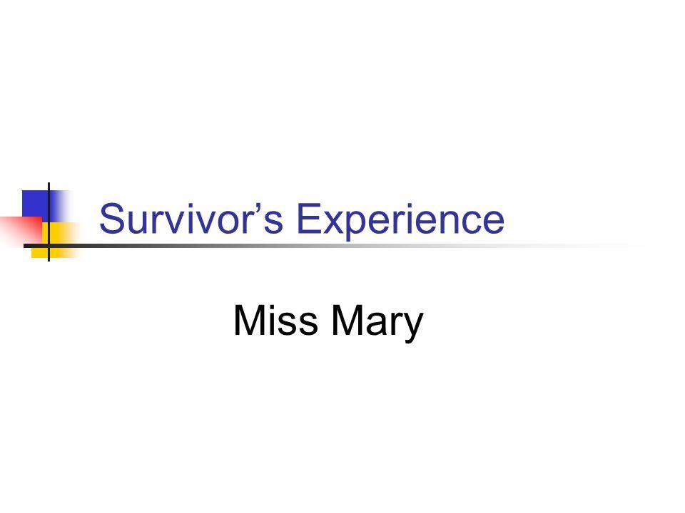 Survivor's Experience Miss Mary