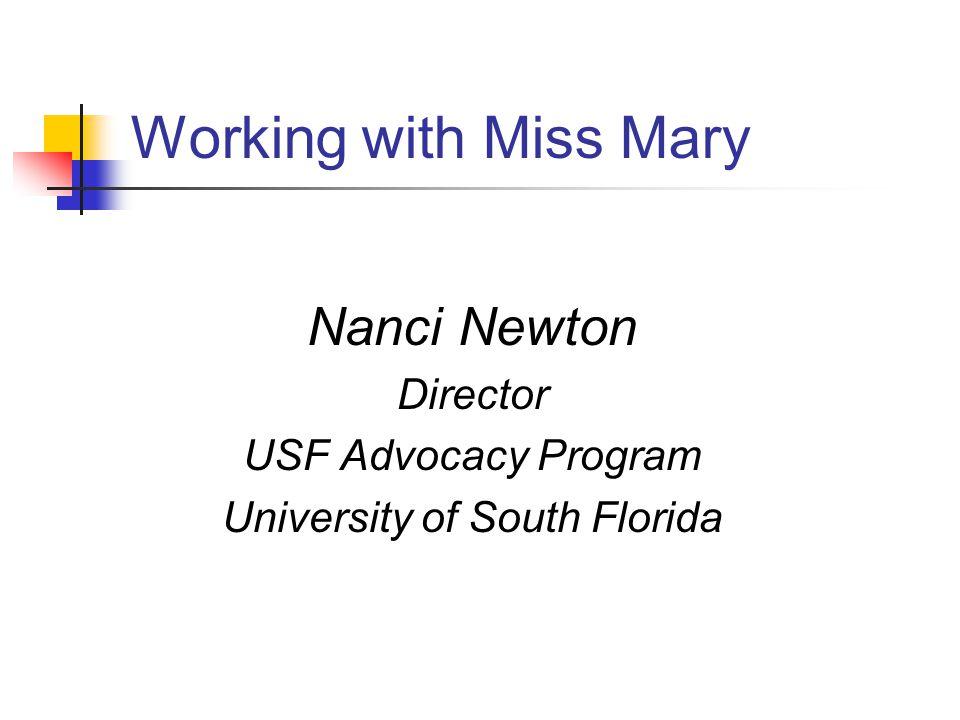 Working with Miss Mary Nanci Newton Director USF Advocacy Program University of South Florida