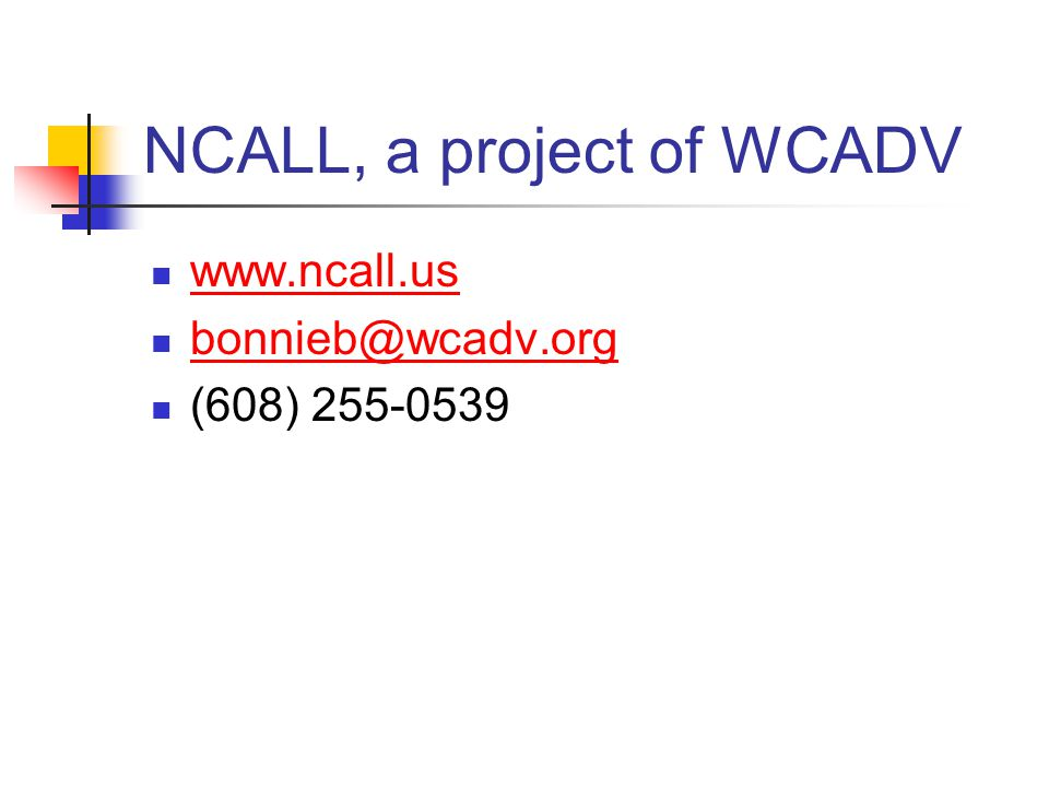 NCALL, a project of WCADV www.ncall.us bonnieb@wcadv.org (608) 255-0539