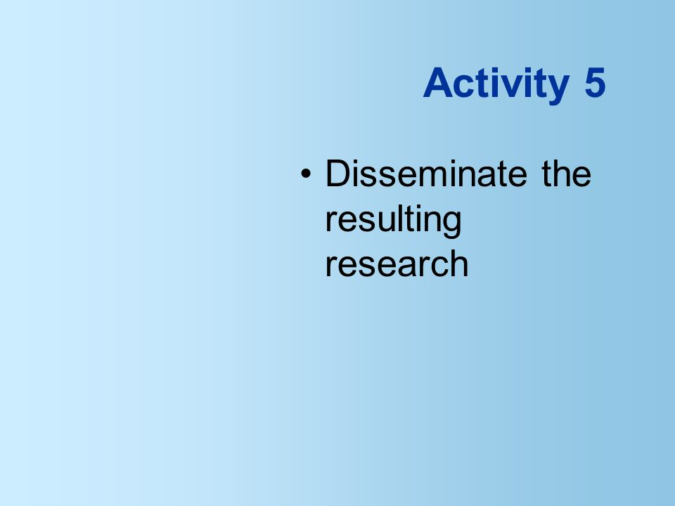 Activity 5 Disseminate the resulting research