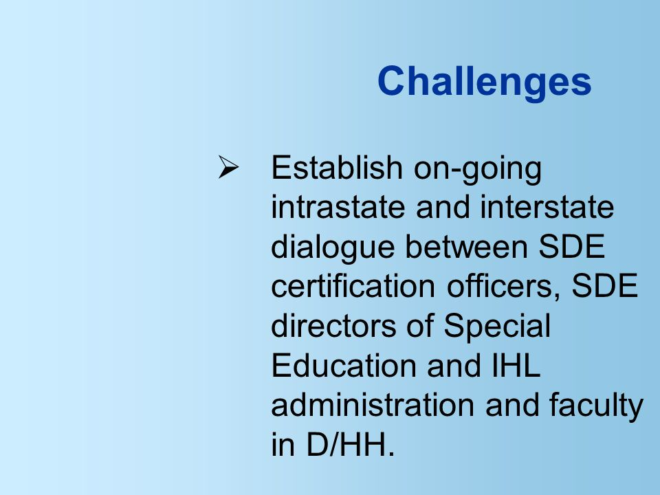  Establish on-going intrastate and interstate dialogue between SDE certification officers, SDE directors of Special Education and IHL administration and faculty in D/HH.