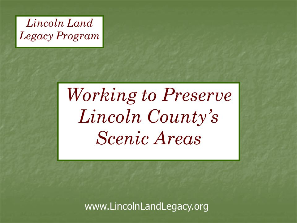 Working to Preserve Lincoln County's Scenic Areas www.LincolnLandLegacy.org