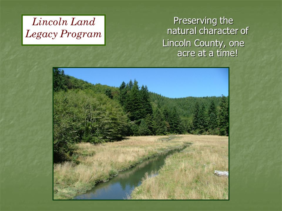Preserving the natural character of Lincoln County, one acre at a time! Lincoln Land Legacy Program