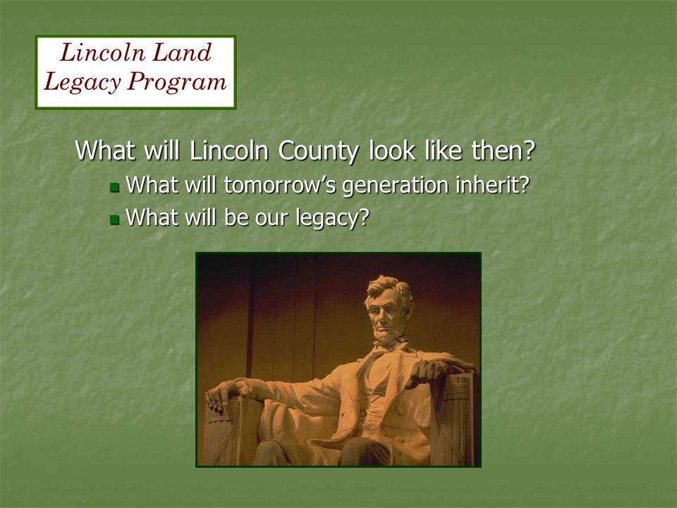 What will Lincoln County look like then. What will tomorrow's generation inherit.