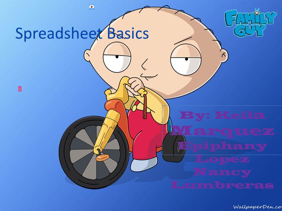 Spreadsheet Basics By: Keil a Marquez Epiphany Lopez Nancy Lumbreras