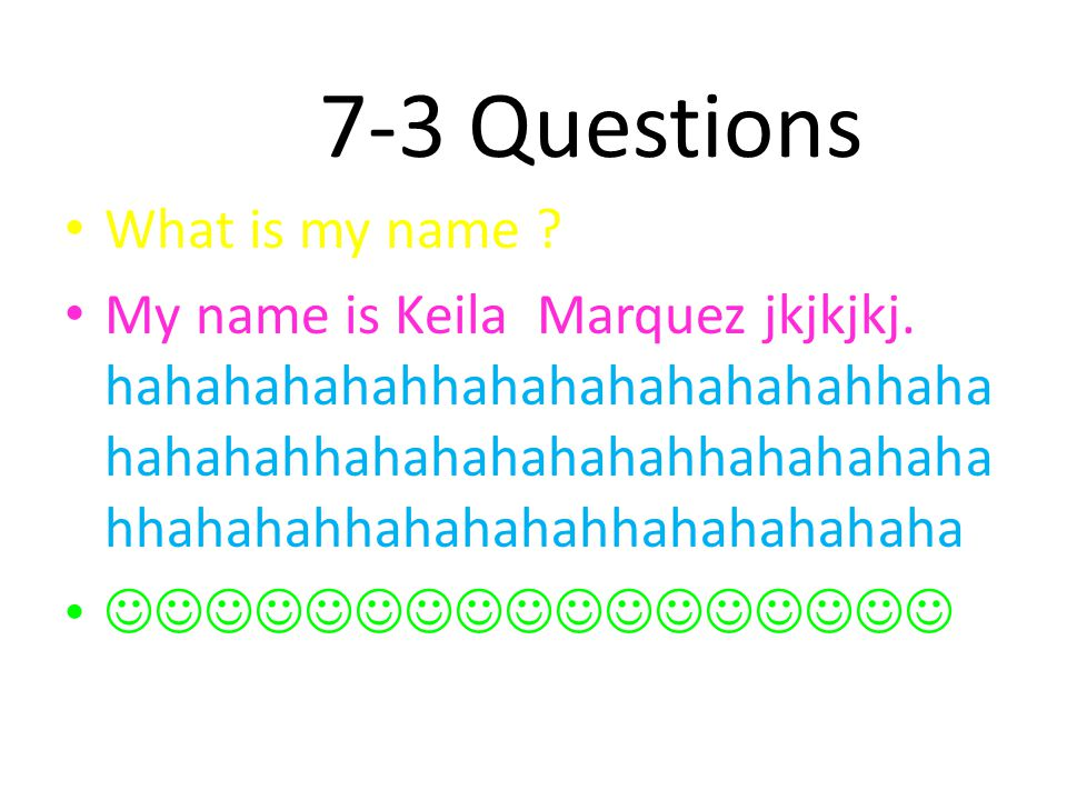 7-3 Questions What is my name . My name is Keila Marquez jkjkjkj.