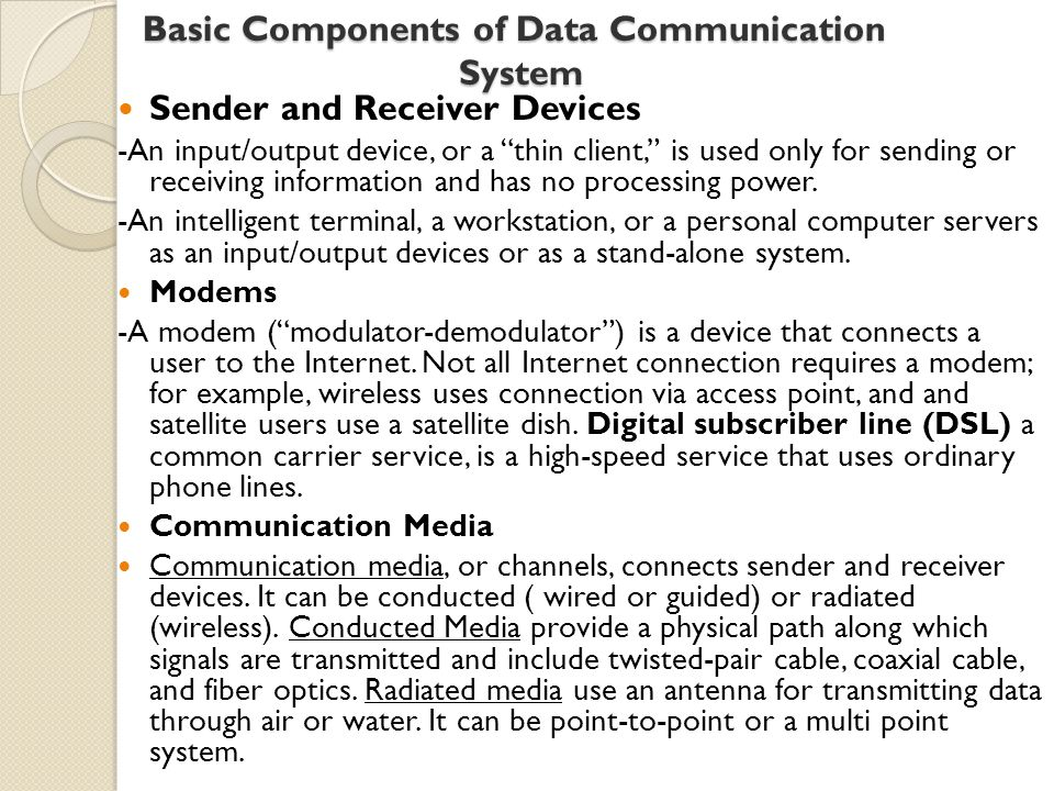 Basic Components of Data Communication System Sender and Receiver Devices -An input/output device, or a thin client, is used only for sending or receiving information and has no processing power.