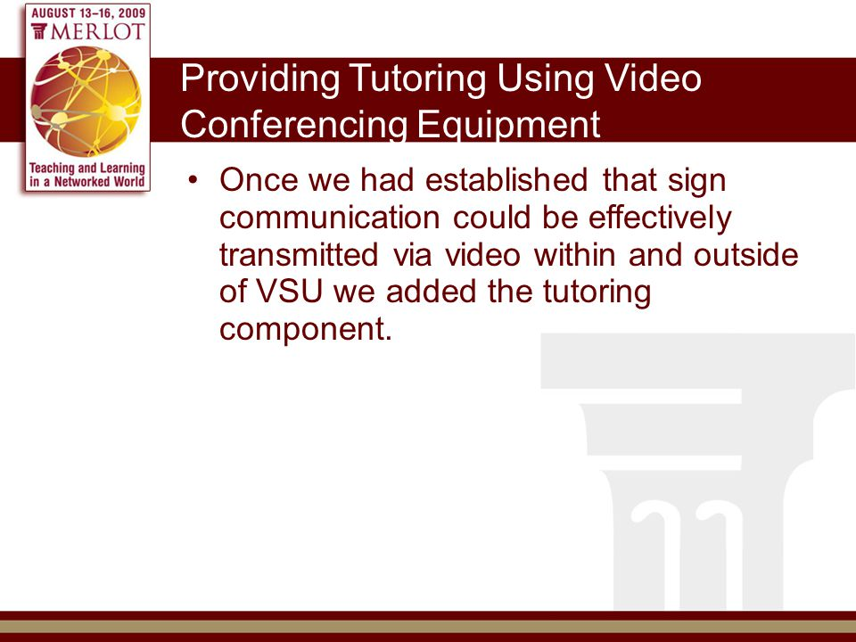 How We Do It Remote Tutoring Works the same as remote interpreting, except the remote site is a controlled lab environment rather than a mobile labtop in a classroom.