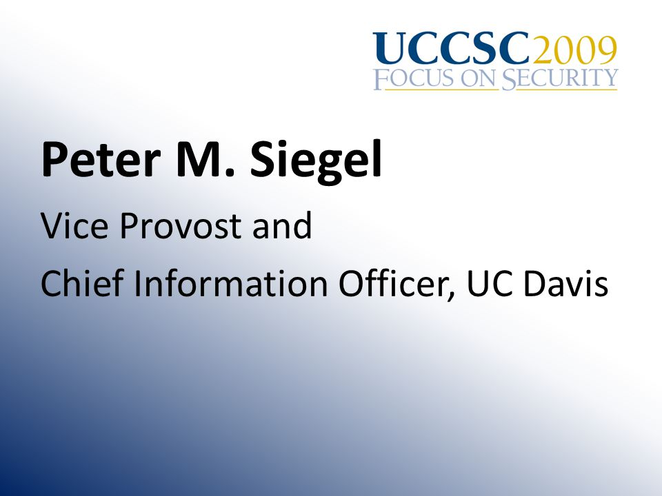 Peter M. Siegel Vice Provost and Chief Information Officer, UC Davis