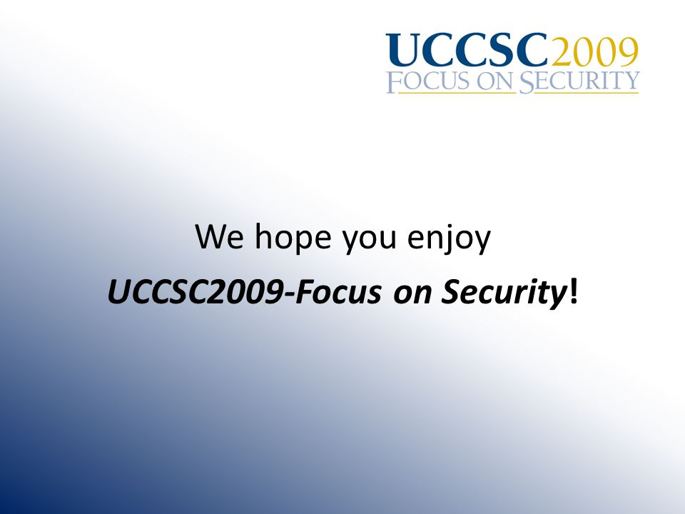 We hope you enjoy UCCSC2009-Focus on Security!