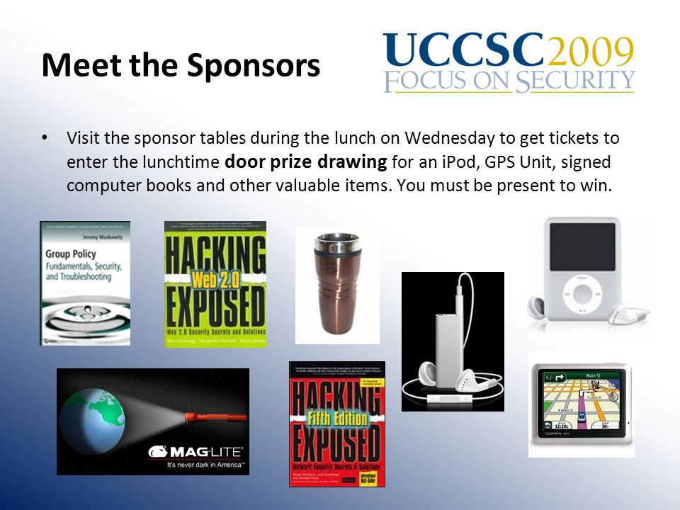 Meet the Sponsors Visit the sponsor tables during the lunch on Wednesday to get tickets to enter the lunchtime door prize drawing for an iPod, GPS Unit, signed computer books and other valuable items.